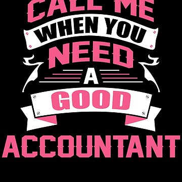 CALL ME WHEN YOU NEED A GOOD ACCOUNTANT by inkedcreation