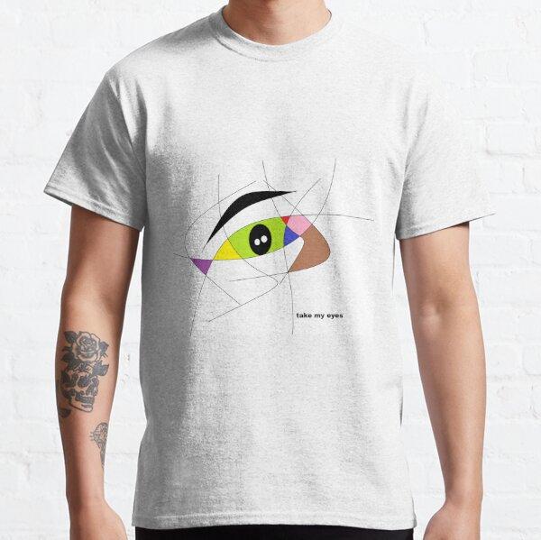 take my eyes, take Classic T-Shirt