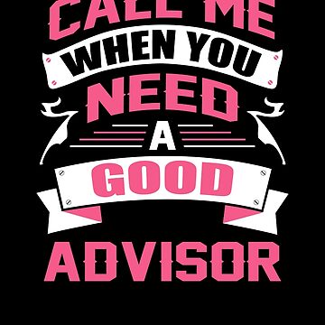 CALL ME WHEN YOU NEED A GOOD ADVISOR by inkedcreation
