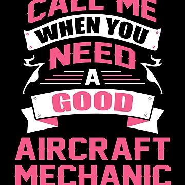CALL ME WHEN YOU NEED A GOOD AIRCRAFT MECHANIC by inkedcreation