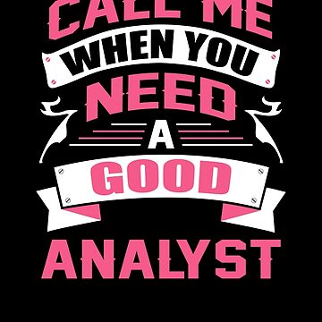 CALL ME WHEN YOU NEED A GOOD ANALYST by inkedcreation