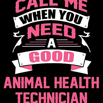 CALL ME WHEN YOU NEED A GOOD ANIMAL HEALTH TECHNICIAN by inkedcreation