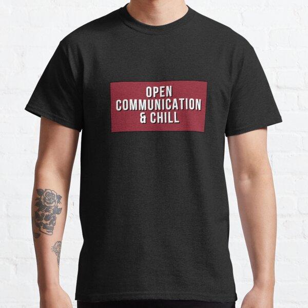 Open Communication & Chill Classic T-Shirt