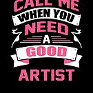 CALL ME WHEN YOU NEED A GOOD ARTIST by inkedcreation