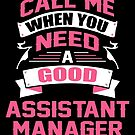 CALL ME WHEN YOU NEED A GOOD ASSISTANT MANAGER by inkedcreation