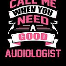 CALL ME WHEN YOU NEED A GOOD AUDIOLOGIST by inkedcreation
