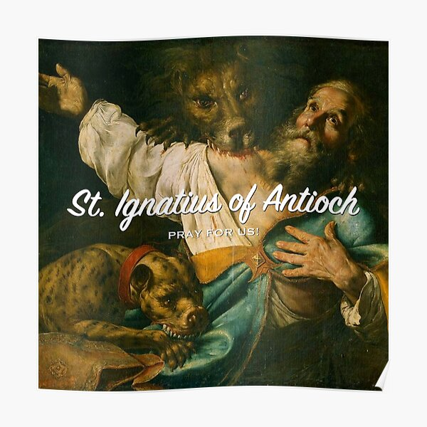 St. Ignatius of Antioch, Pray for Us! Poster
