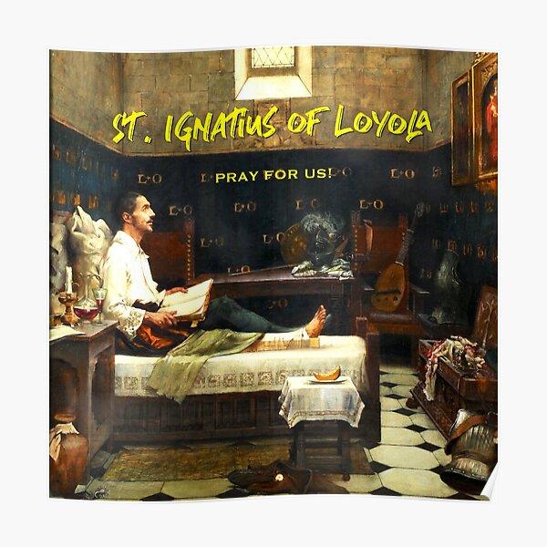 St. Ignatius of Loyola, Pray for Us! Poster
