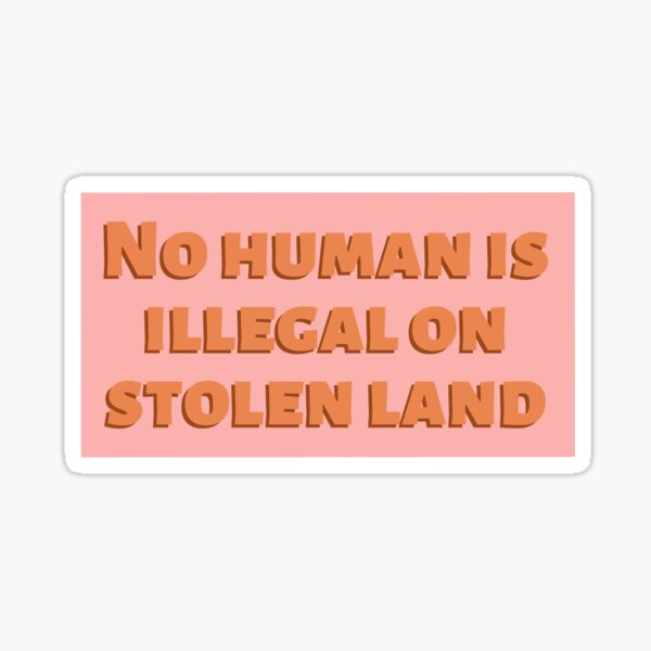 No Human is Illegal on Stolen Land Sticker