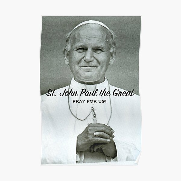 St. John Paul the Great, Pray for Us! - 5 Poster