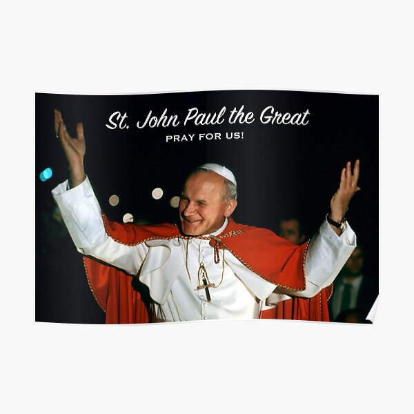 St. John Paul the Great, Pray for Us! - 6 Poster