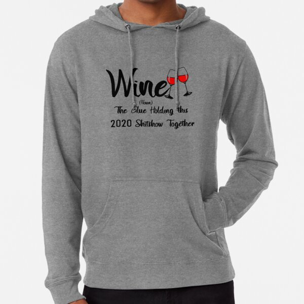Wine Glue That Holds This 2020 Shitshow Together T shirt Classic T-Shirt Lightweight Hoodie