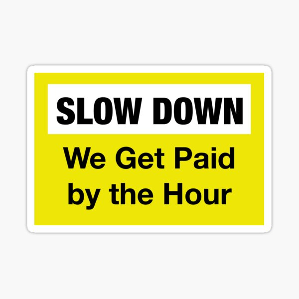 Más despacio, nos pagan por hora Pegatina