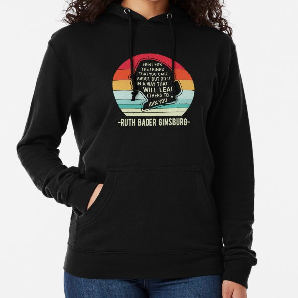 Fight For The Things That You Care About Ruth Bader Ginsburg Lightweight Hoodie