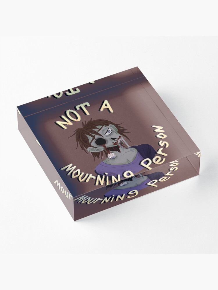 Alternate view of Not a Mourning Person Acrylic Block