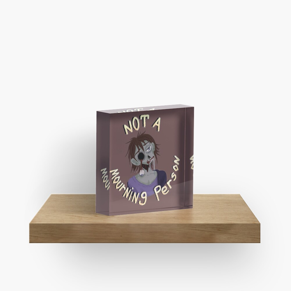 Not a Mourning Person Acrylic Block