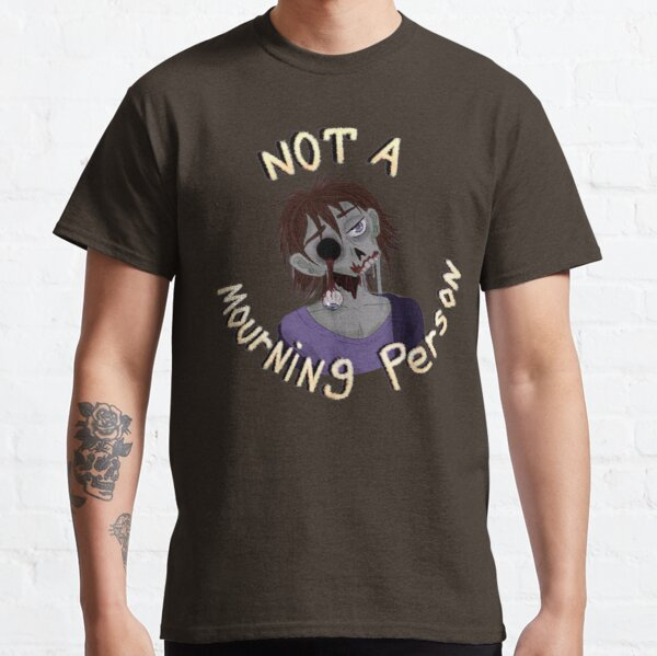 Not a Mourning Person Classic T-Shirt