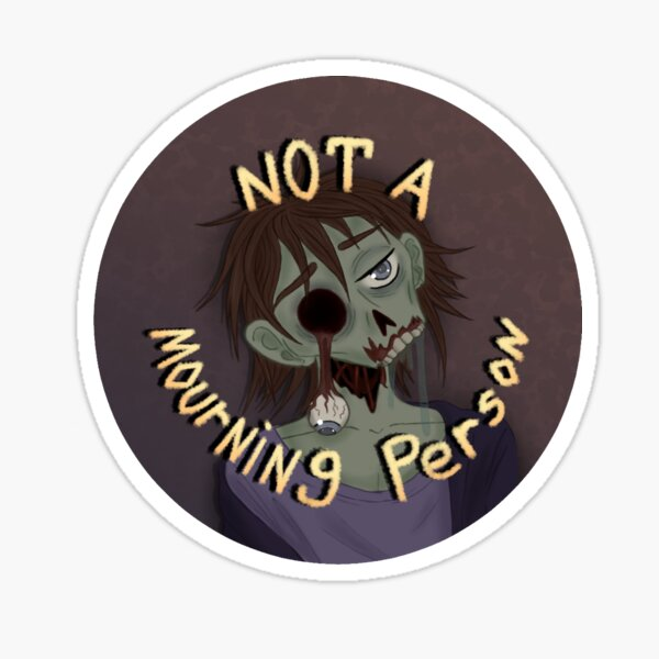 Not a Mourning Person Sticker