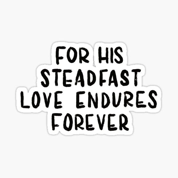 For His Steadfast Love Endures Forever Sticker