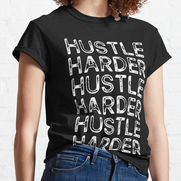Hustle Harder Classic T-Shirt