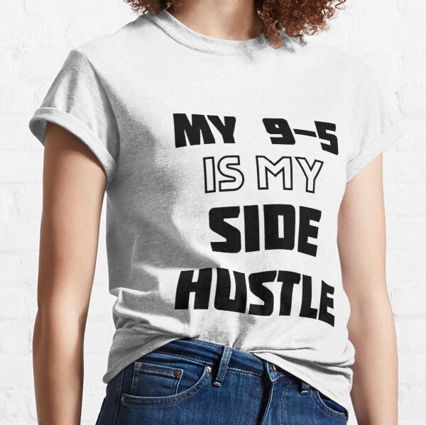 My 9-5 Is My Side Hustle Classic T-Shirt