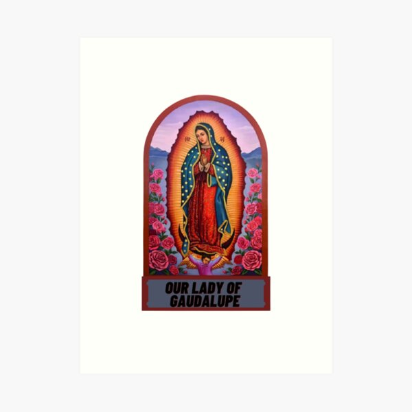 Our Lady our Gaudalupe Art Print