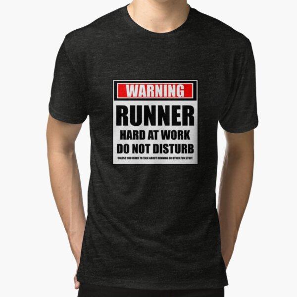 Warning Runner Hard At Work Do Not Disturb Tri-blend T-Shirt