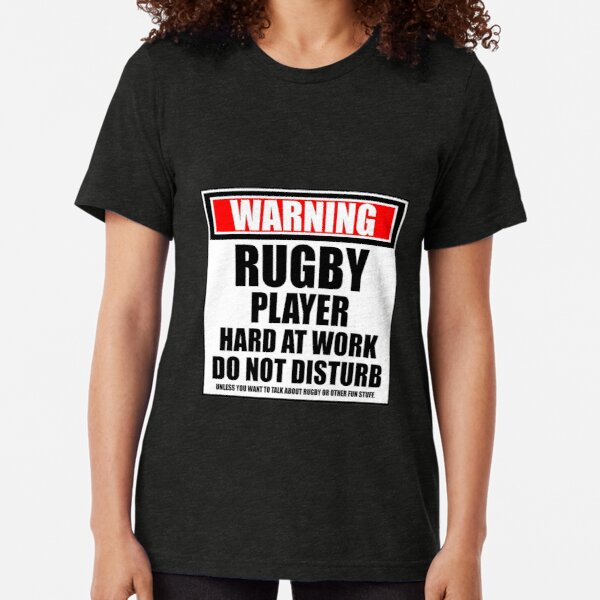 Warning Rugby Player Hard At Work Do Not Disturb Tri-blend T-Shirt