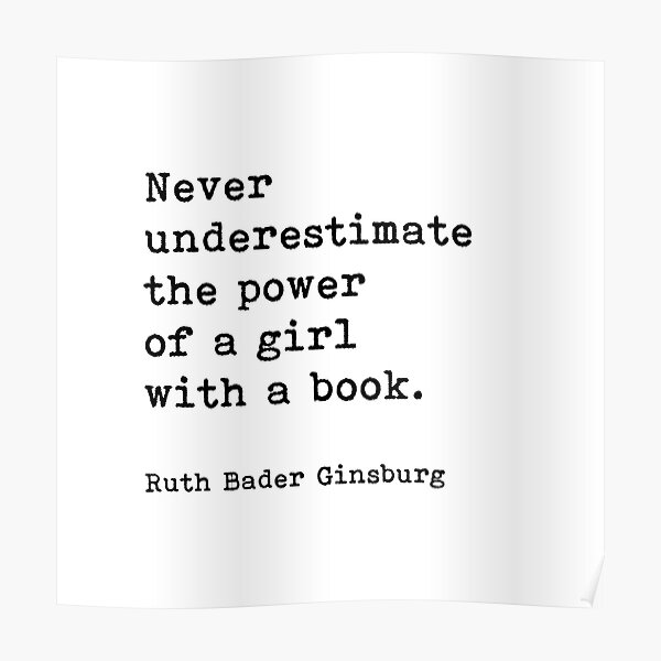 Ruth Bader Ginsburg Quote, Never Underestimate The Power Of A Girl With A Book Poster