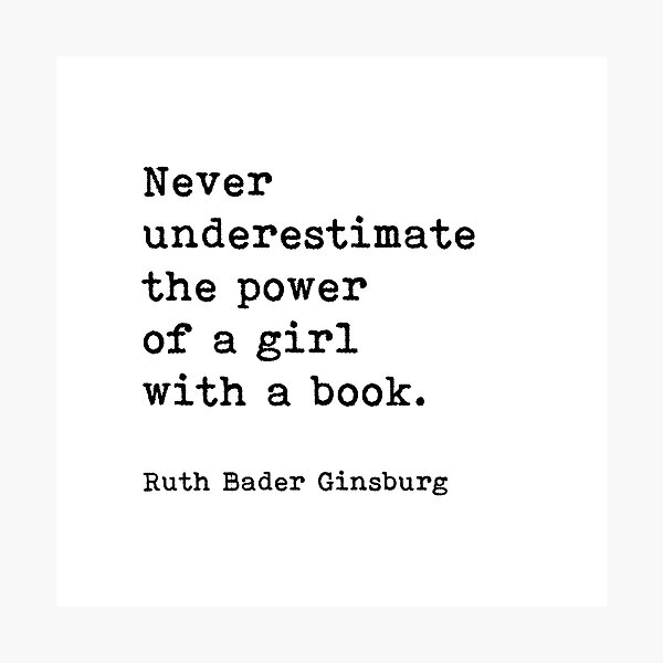 Ruth Bader Ginsburg Quote, Never Underestimate The Power Of A Girl With A Book Photographic Print