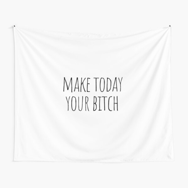 Make today your bitch Tapestry