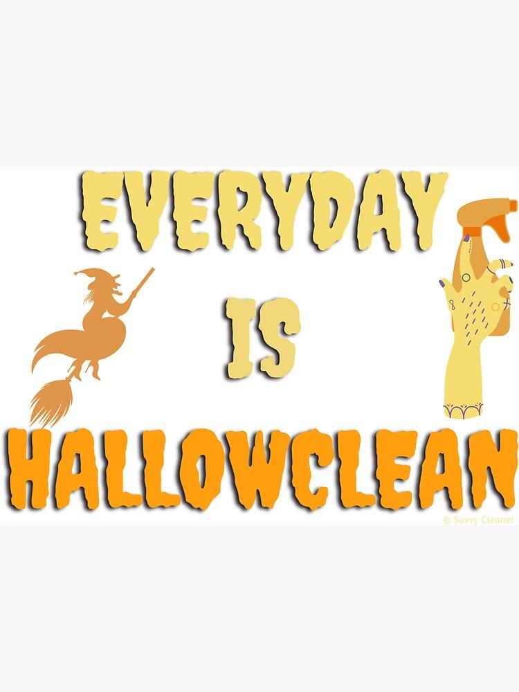 Everyday is Hallowclean Halloween Gifts, Housekeeping Humor by SavvyCleaner