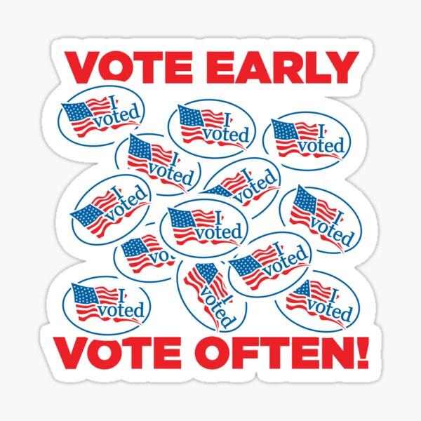 Vote Early, Vote Often! I Voted Sticker