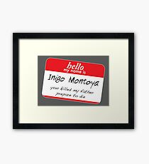 Hello, my name is inigo montoya you killed my father prepare to die Framed Print