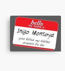 Hello, my name is inigo montoya you killed my father prepare to die Canvas Print