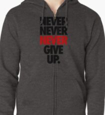 NEVER NEVER NEVER GIVE UP. Zipped Hoodie