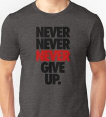 NEVER NEVER NEVER GIVE UP. Unisex T-Shirt