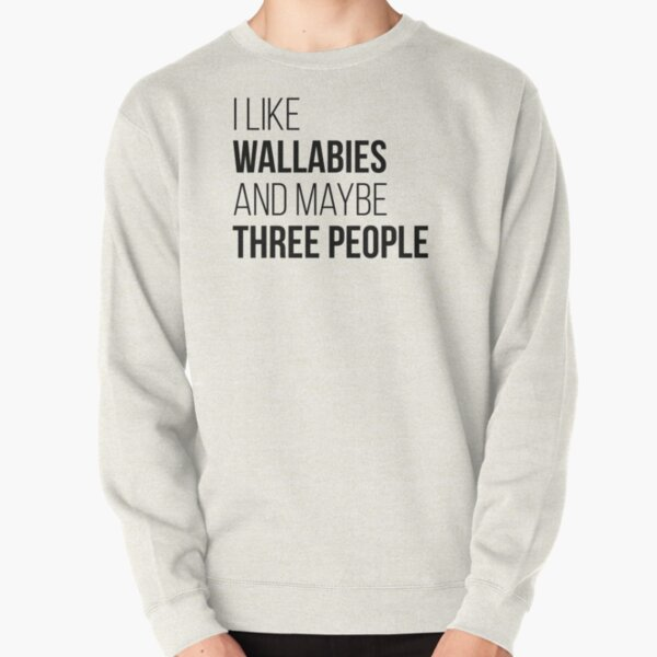 I Like Wallabies And Maybe Three People Pullover Sweatshirt