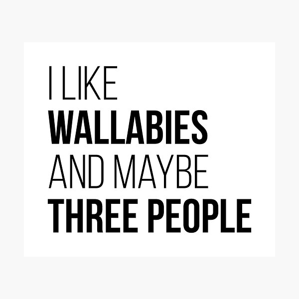 I Like Wallabies And Maybe Three People Photographic Print
