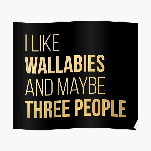 I Like Wallabies And Maybe Three People in Gold Poster