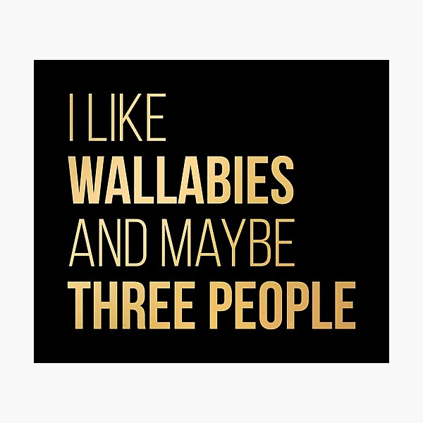 I Like Wallabies And Maybe Three People in Gold Photographic Print