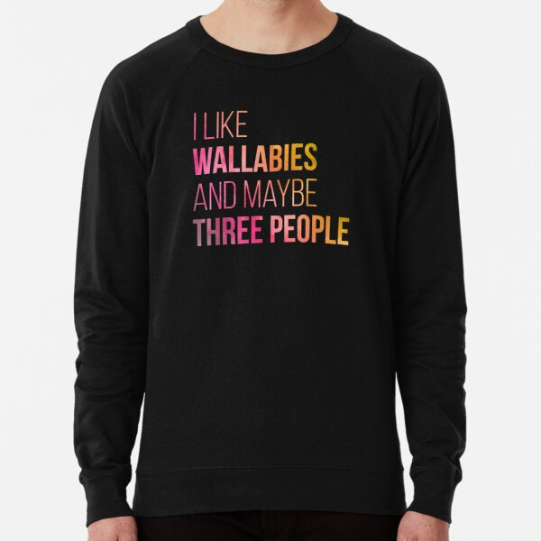 I Like Wallabies And Maybe Three People in Watercolor Lightweight Sweatshirt