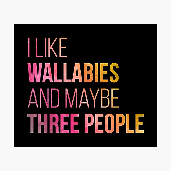 I Like Wallabies And Maybe Three People in Watercolor Photographic Print