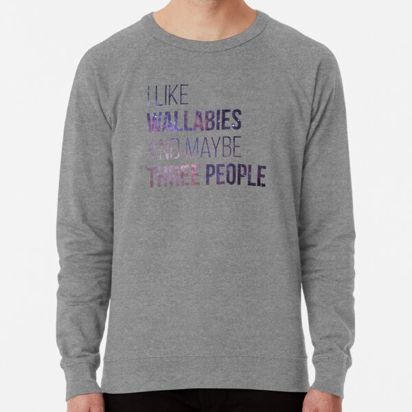 I Like Wallabies And Maybe Three People Lightweight Sweatshirt