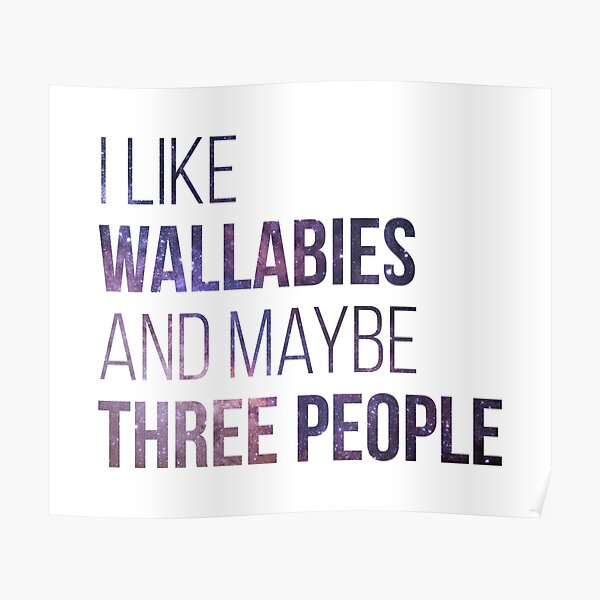 I Like Wallabies And Maybe Three People Poster
