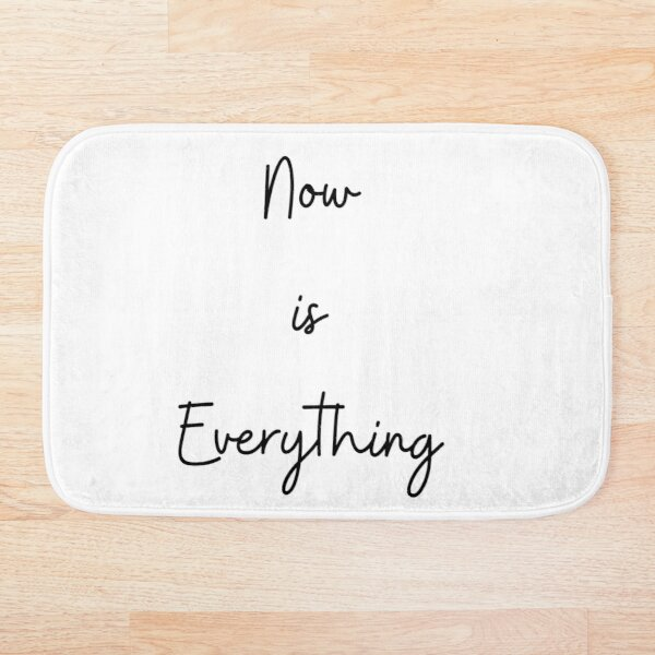 Now is Everything Bath Mat