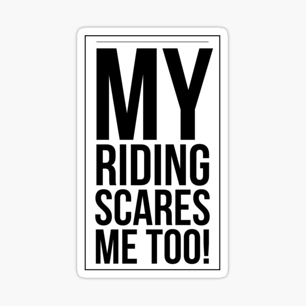 My Riding Scares Me Too - Light Sticker