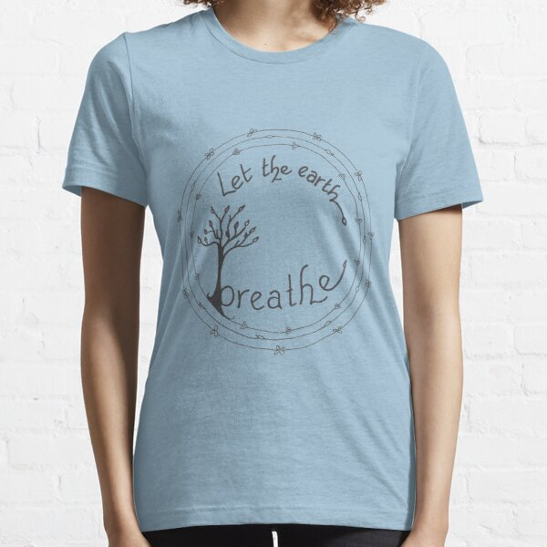 Let the Earth Breathe Essential T-Shirt