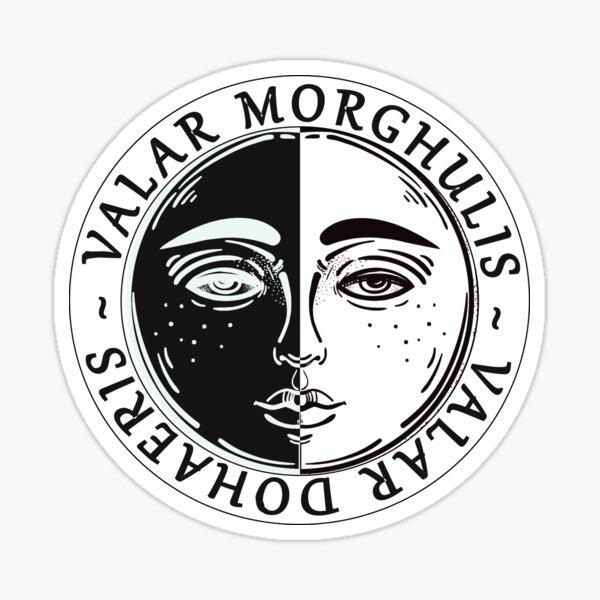 Valar Morghulis Valar Dohaeris Sticker