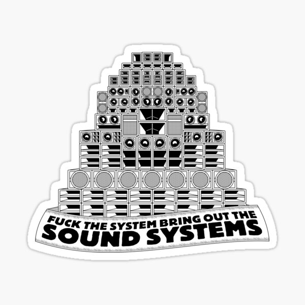 Fuck the System, Bring out the Sound Systems Sticker